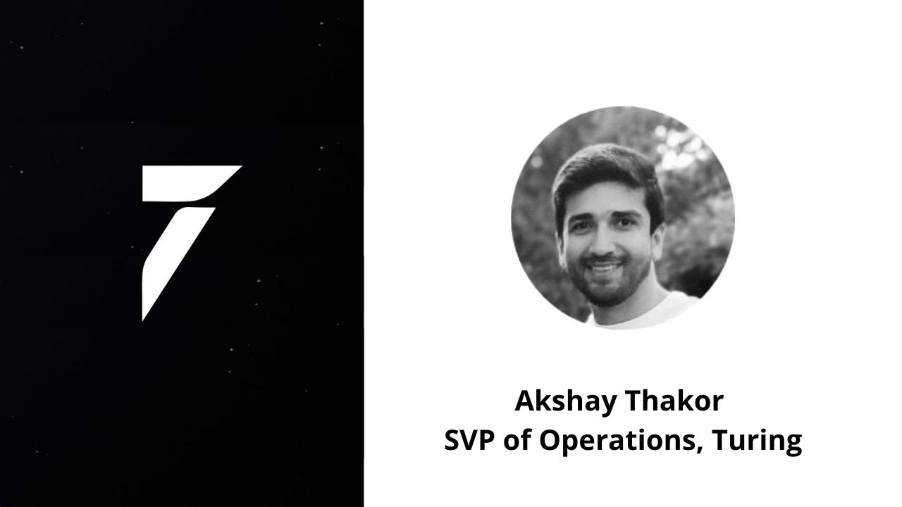 Akshay Thakor, Turing SVP of Operations