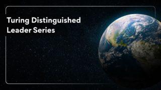 Turing Distinguished Engineering Leader Series